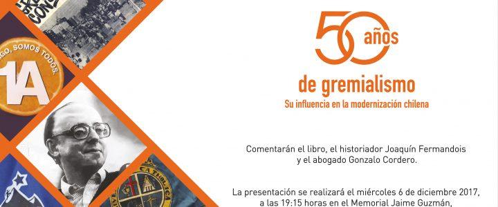 06 de Diciembre: Presentación libro «50 años de Gremialismo: Su influencia en la modernización chilena»