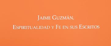 Jaime Guzmán, espiritualidad y fe en sus escritos