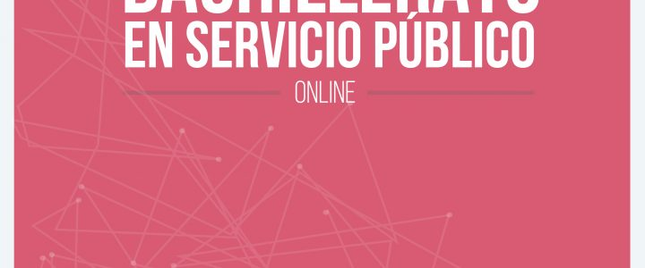 Comienzan las postulaciones para la 2° versión del Bachillerato en Servicio Público Online